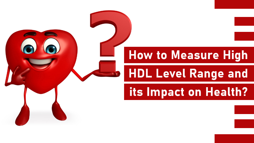 How to Measure High HDL Level Range and its Impact on Health?